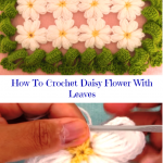How To Crochet Daisy Flower With Leaves